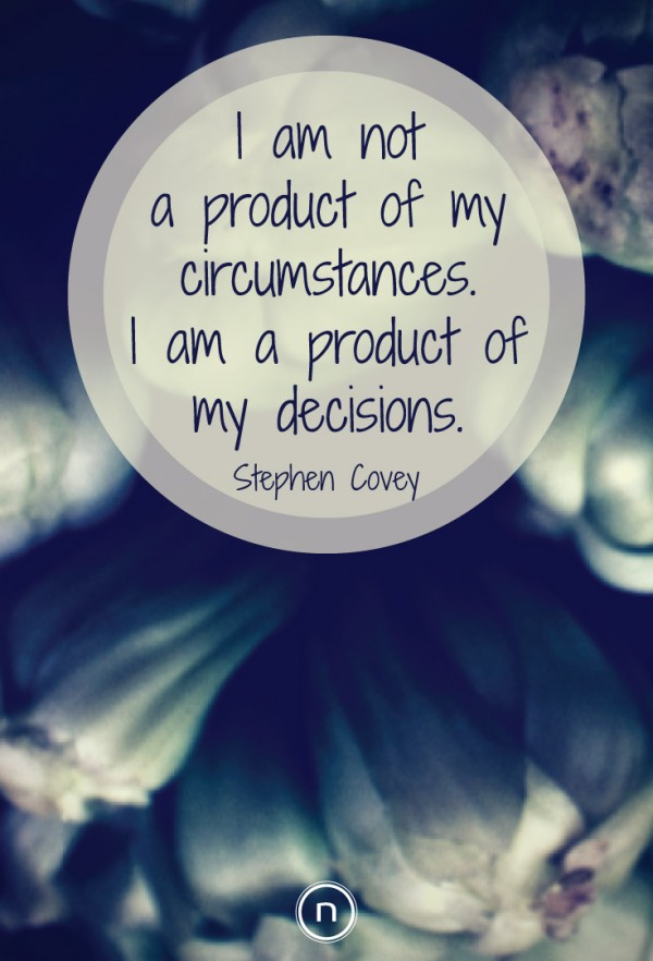 I am not a product of my circumstances. I am a product of my decisions. Explore Power Thinking and more Covey Quotes.