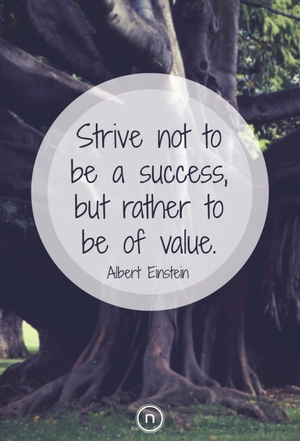 Strive not to be a success, but rather to be of value. Explore Power Thinking and more Einstein Quotes.