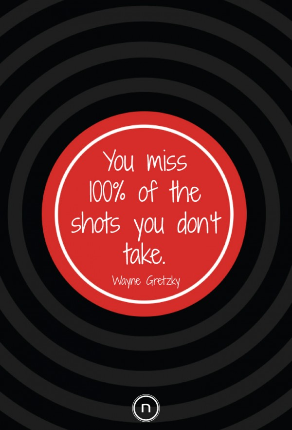 Wayne Gretzky Quotes: You miss 100% of the shots you don't take. Explore Power Thinking and more quotes at https://think.natch.life/quotes/
