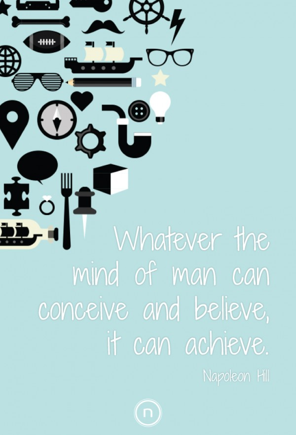Hill quotes: Whatever the mind of a man can conceive and believe, it can achieve. Explore Power thinking at https://natch.life/power-thinking-natch/